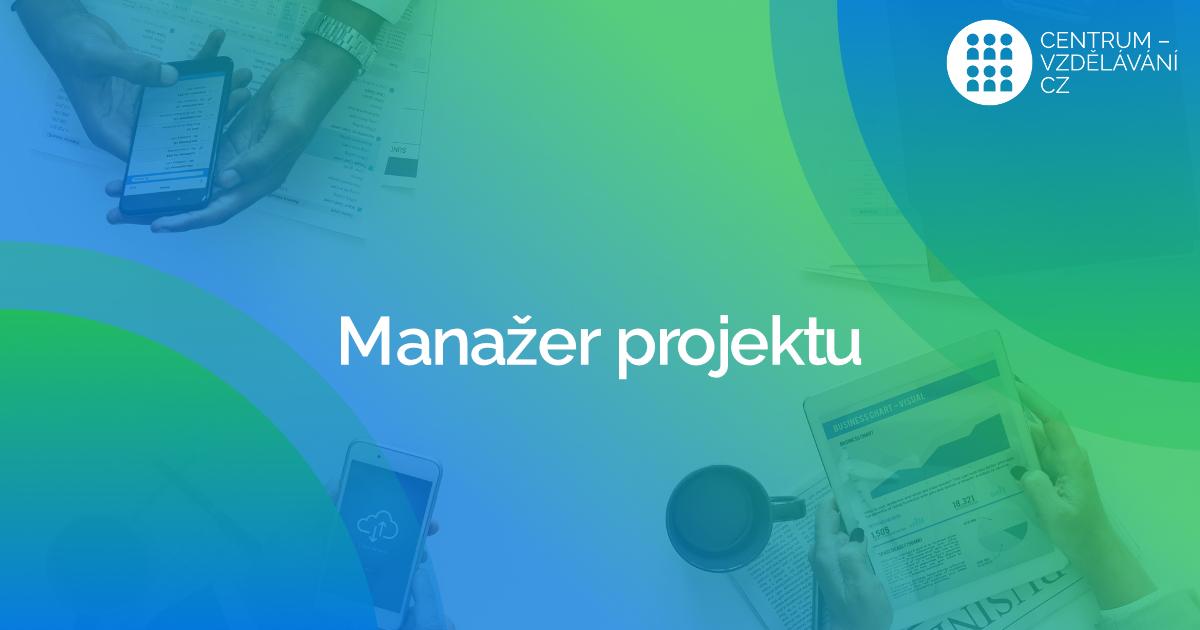 Proč absolvovat kurz a profesní zkoušku Manažer projektu (63-007-R)?
