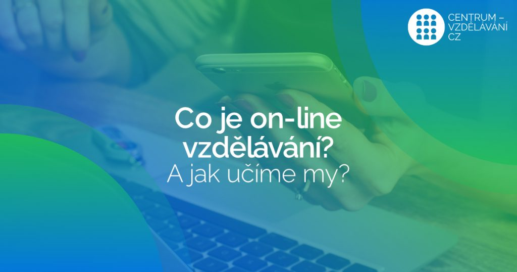 Co je on-line vzdělávání? A jak učíme my?