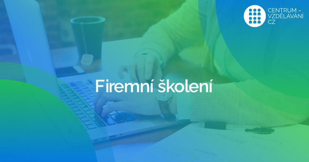 Firemní školení - vzdělávání zaměstanců - Olomouc - Přerov - Šumperk - Kroměříž