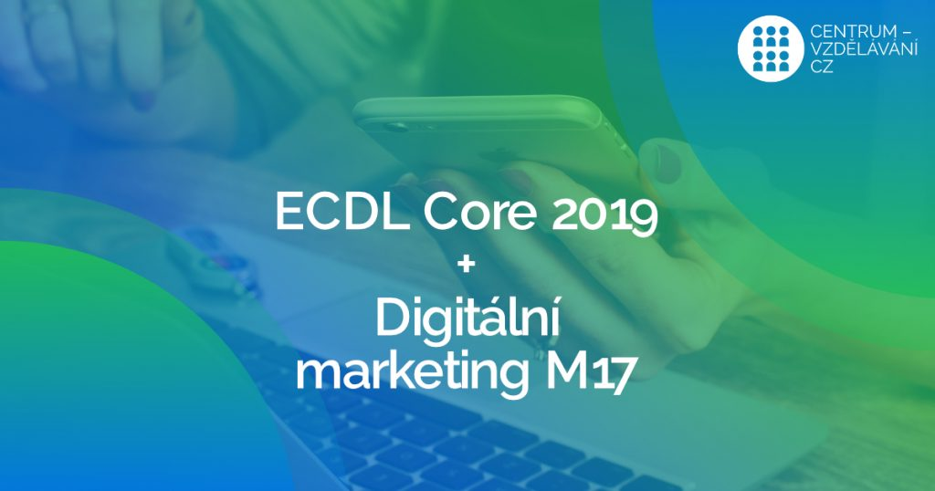 Rozdělení ECDL zkoušek + Digitální marketing M17