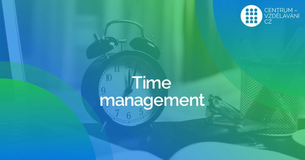 Time management - Jak zvládáte práci s časem Vy?