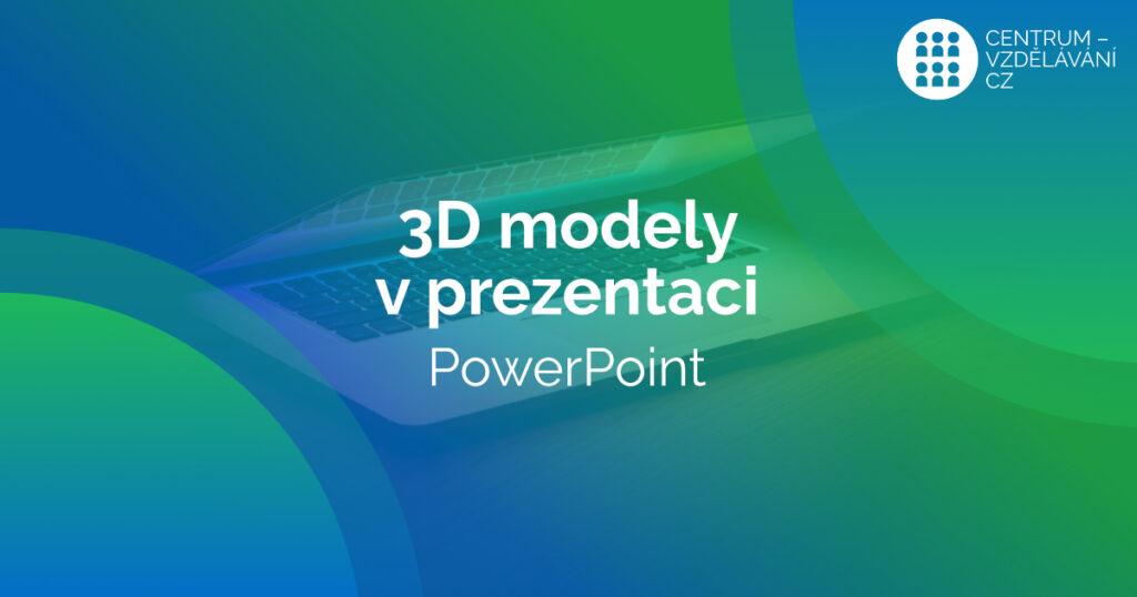 Působivé výukové prezentace s 3D modely - powerpoint
